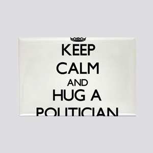 Keep Calm and Hug a Politician Magnets