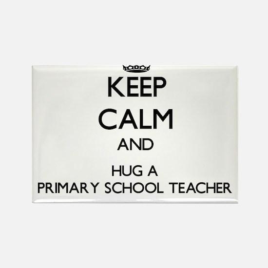Keep Calm and Hug a Primary School Teacher Magnets