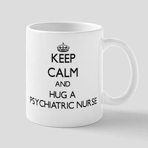 Keep Calm and Hug a Psychiatric Nurse Mugs