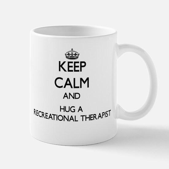 Keep Calm and Hug a Recreational Therapist Mugs