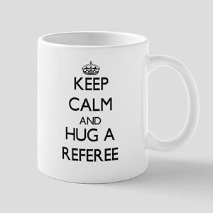 Keep Calm and Hug a Referee Mugs