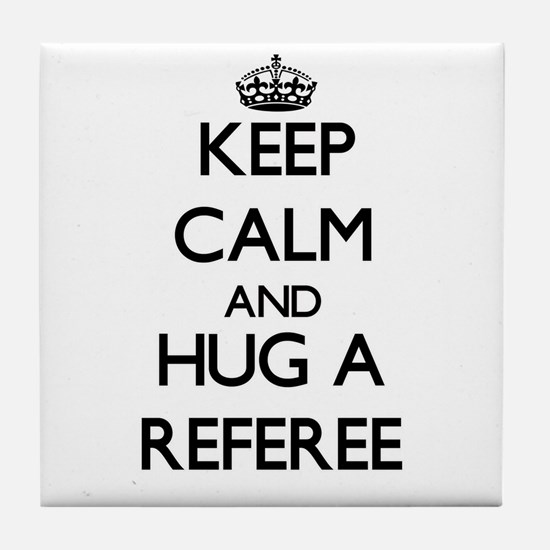 Keep Calm and Hug a Referee Tile Coaster