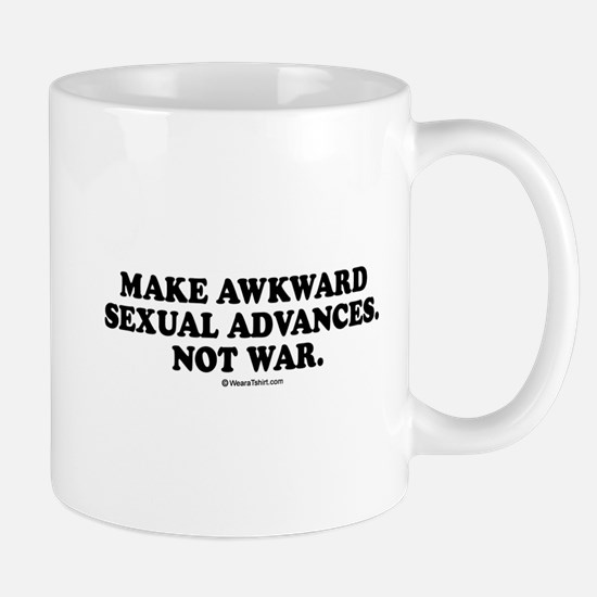 Make awkward sexual advances, not war / party humo