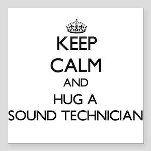 Keep Calm and Hug a Sound Technician Square Car Ma