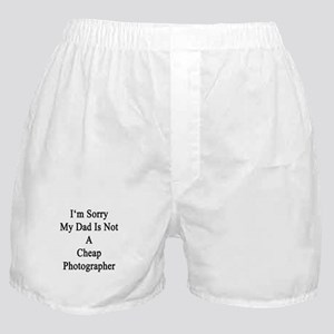 I'm Sorry My Dad Is Not A Cheap Photo Boxer Shorts