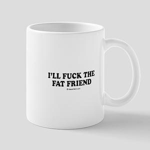 I'll fuck the fat friend / party humor Mug