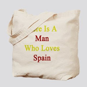 Here Is A Man Who Loves Spain  Tote Bag