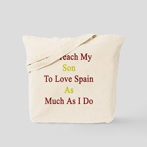 I'll Teach My Son To Love Spain As Much A Tote Bag