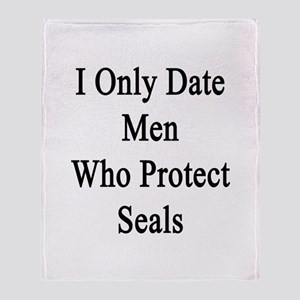 I Only Date Men Who Protect Seals Throw Blanket