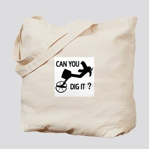 Can you dig it ? Tote Bag