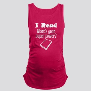 I Read What's Your Super Power? Maternity Tank Top
