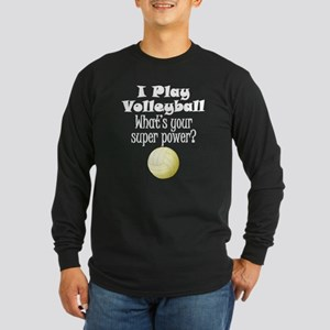 I Play Volleyball What's Your Super Power? Long Sl