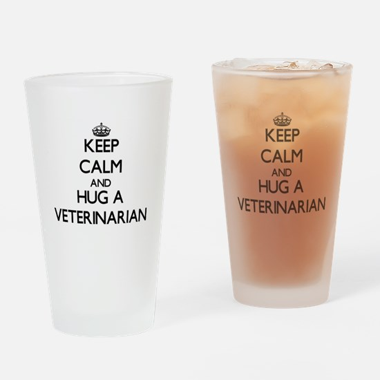 Keep Calm and Hug a Veterinarian Drinking Glass