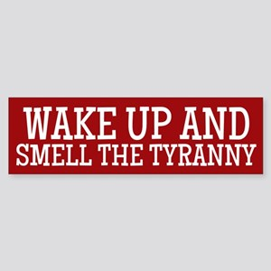Wake Up Smell The Tyranny Bumper Sticker