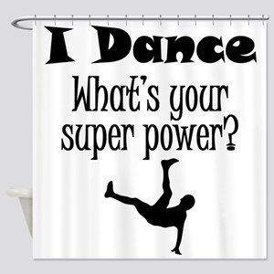 I Dance What's Your Super Power? Shower Curtain