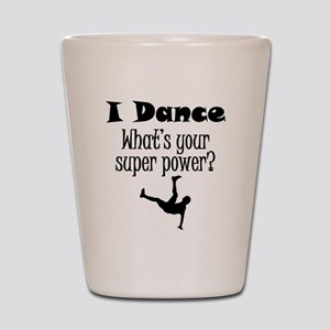 I Dance What's Your Super Power? Shot Glass