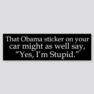 Yes, Im Stupid Bumper Sticker