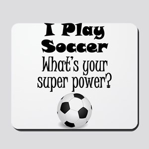 I Play Soccer What's Your Super Power? Mousepad