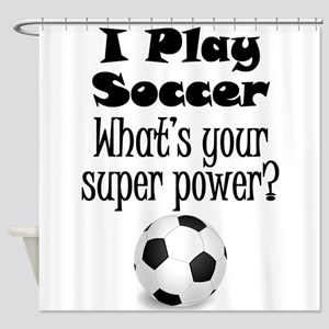 I Play Soccer What's Your Super Power? Shower Curt