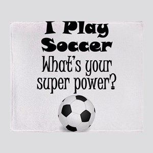 I Play Soccer What's Your Super Power? Throw Blank