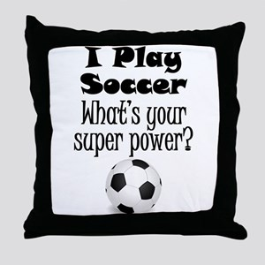 I Play Soccer What's Your Super Power? Throw Pillo