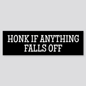 Honk if anything falls off... Bumper Sticker