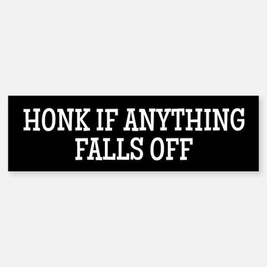 Honk if anything falls off... Bumper Bumper Bumper Sticker