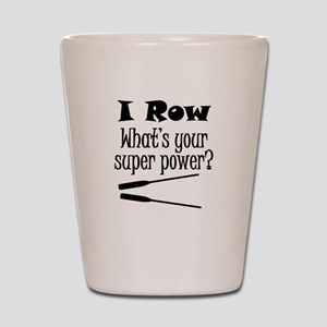 I Row What's Your Super Power? Shot Glass