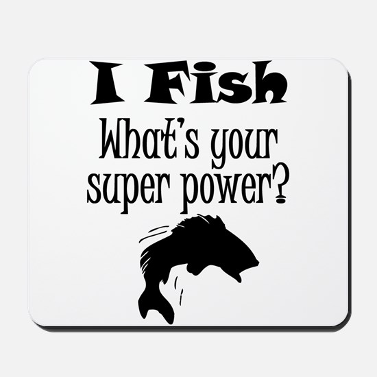 I Fish What's Your Super Power? Mousepad