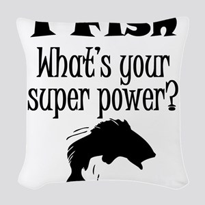 I Fish What's Your Super Power? Woven Throw Pillow