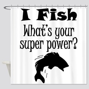 I Fish What's Your Super Power? Shower Curtain