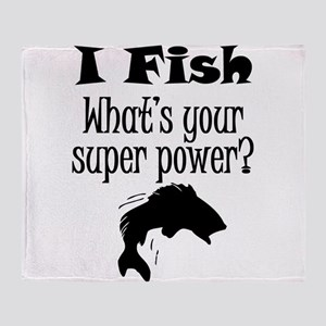 I Fish What's Your Super Power? Throw Blanket