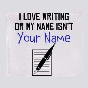 I Love Writing Or My Name Isnt (Your Name) Throw B