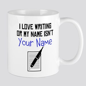 I Love Writing Or My Name Isnt (Your Name) Mugs