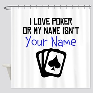 I Love Poker Or My Name Isnt (Your Name) Shower Cu