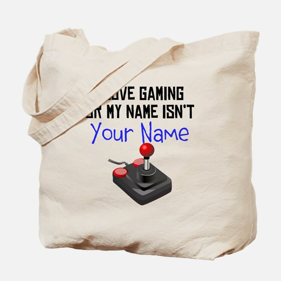 I Love Gaming Or My Name Isnt (Your Name) Tote Bag