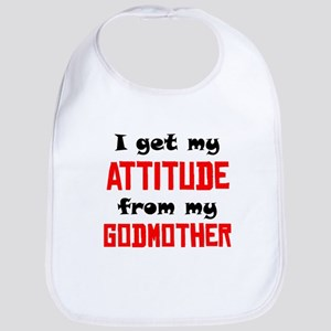 I Get My Attitude From My Godmother Bib
