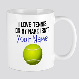I Love Tennis Or My Name Isnt (Your Name) Mugs