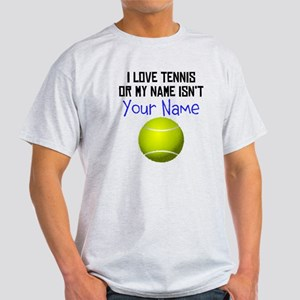 I Love Tennis Or My Name Isnt (Your Name) T-Shirt