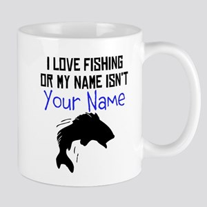 I Love Fishing Or My Name Isnt (Your Name) Mugs