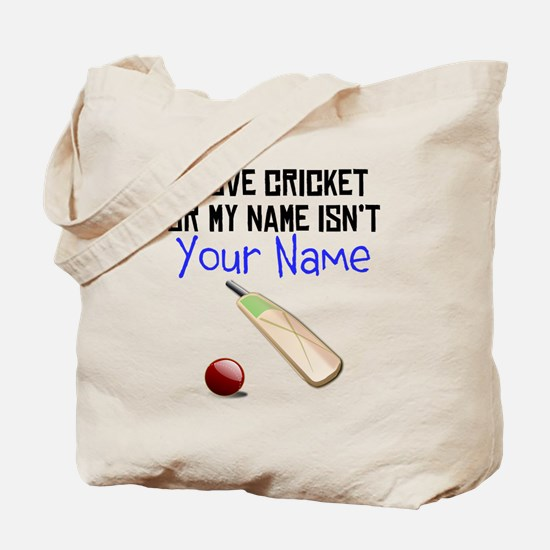 I Love Cricket Or My Name Isnt (Your Name) Tote Ba