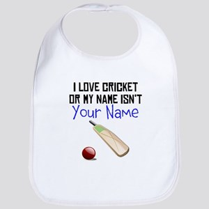 I Love Cricket Or My Name Isnt (Your Name) Bib