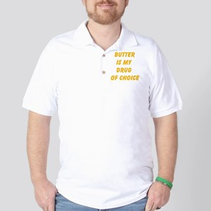 Butter Is My Drug Of Choice Golf Shirt