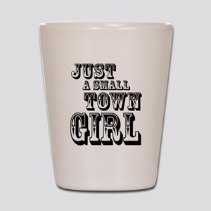 Just a Small Town Girl Shot Glass