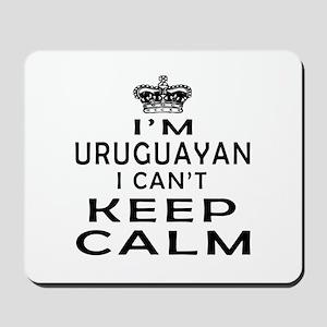 I Am Uruguayan I Can Not Keep Calm Mousepad