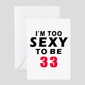 I am too sexy to be 33 birthday designs Greeting C