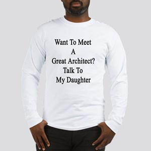 Want To Meet A Great Architect Long Sleeve T-Shirt