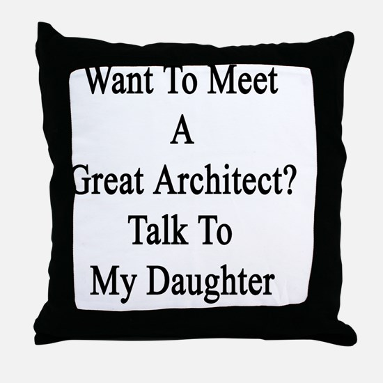 Want To Meet A Great Architect? Talk  Throw Pillow