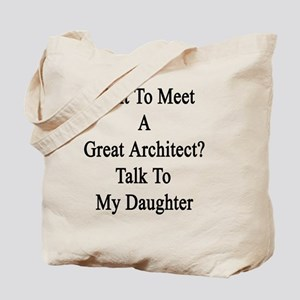 Want To Meet A Great Architect? Talk To M Tote Bag