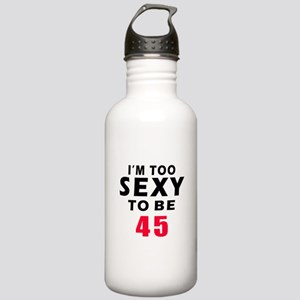 I am too sexy to be 45 birthday designs Stainless